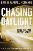 Chasing Daylight - Seize the Power of Every Moment ebook by Erwin Raphael McManus