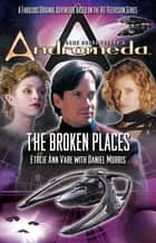 Gene Roddenberry's Andromeda: The Broken Places ebook by Ethlie Ann Vare,Daniel Morris