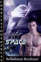 Captive Space ebook by Belladonna Bordeaux