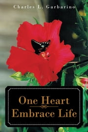 One Heart—Embrace Life ebook by Charles L. Garbarino