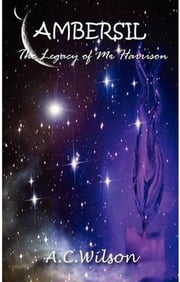 Ambersil: The Legacy of Mr Harrison ebook by A C Wilson