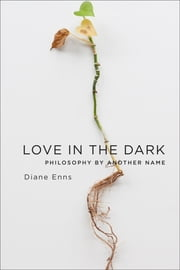 Love in the Dark - Philosophy by Another Name ebook by Diane Enns