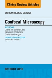 Confocal Microscopy, An Issue of Dermatologic Clinics, E-Book ebook by Jane M. Grant-Kels, MD, Giovanni Pellacani,...