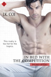 In Bed with the Competition ebook by J.K. Coi