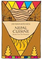 Nepal Cuisine: Jay Rai's Kitchen ebook by Jay Rai