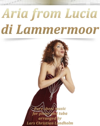 Aria from Lucia di Lammermoor Pure sheet music for piano and tuba arranged by Lars Christian Lundholm ebook by Pure Sheet Music