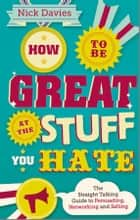 How to Be Great at The Stuff You Hate - The Straight-Talking Guide to Networking, Persuading and Selling ebook by Nick Davies