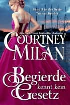 Begierde kennt kein Gesetz ebook by Courtney Milan