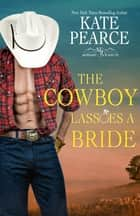 The Cowboy Lassoes a Bride ebook by Kate Pearce