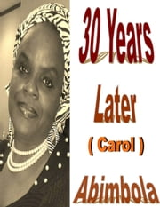 30 Years Later ( Carol's Story) ebook by Abimbola