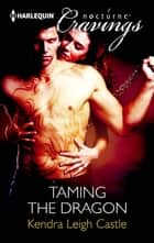 Taming the Dragon (Mills & Boon Nocturne Cravings) ebook by Kendra Leigh Castle