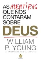 As mentiras que nos contaram sobre Deus ebook by William P. Young