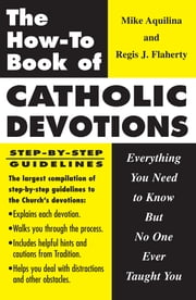 The How-To Book of Catholic Devotions ebook by Mike Aquilina,Regis Flaherty