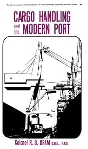 Cargo Handling and the Modern Port: The Commonwealth and International Library of Science Technology Engineering and Liberal Studies ebook by Oram, R. B.