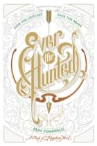 Ever the Hunted 電子書籍 by Erin Summerill