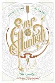 Ever the Hunted ebook by Erin Summerill
