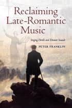 Reclaiming Late-Romantic Music ebook by Peter Franklin