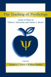 The Teaching of Psychology - Essays in Honor of Wilbert J. McKeachie and Charles L. Brewer ebook by Stephen F. Davis,William Buskist
