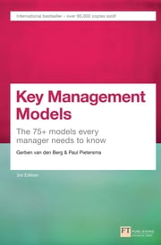 Key Management Models, 3rd Edition - The 75+ Models Every Manager Needs to Know ebook by Gerben Van den Berg,Paul Pietersma