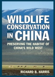 Wildlife Conservation in China: Preserving the Habitat of China's Wild West ebook by Jonathan Harris