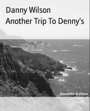 Another Trip To Denny's ebook by Danny Wilson