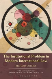 The Institutional Problem in Modern International Law ebook by Richard Collins