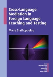 Cross-Language Mediation in Foreign Language Teaching and Testing ebook by Maria Stathopoulou
