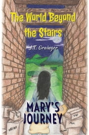 The World Beyond the Stairs: Mary's Journey ebook by J.T. Grainger