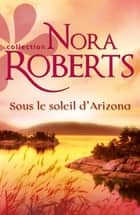 Sous le soleil d'Arizona ebook by Nora Roberts