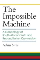 The Impossible Machine ebook by Adam Sitze
