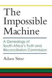 The Impossible Machine - A Genealogy of South Africa's Truth and Reconciliation Commission ebook by Kobo.Web.Store.Products.Fields.ContributorFieldViewModel