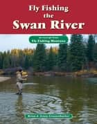 Fly Fishing the Swan River - An Excerpt from Fly Fishing Montana ebook by Brian Grossenbacher, Jenny Grossenbacher