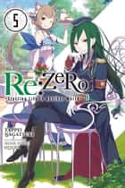 Re:ZERO -Starting Life in Another World-, Vol. 5 (light novel) ebook by Tappei Nagatsuki, Shinichirou Otsuka