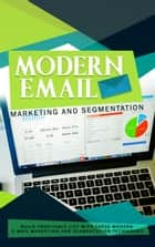 Modern Email Marketing and Segmentation ebook by Karla Max