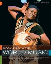 Excursions in World Music ebook by Bruno Nettl,Thomas Turino,Isabel Wong,Charles Capwell,Philip Bolman,Byron Dueck,Timmothy Rommen