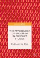 The Psychology of Buddhism in Conflict Studies ebook by Padmasiri de Silva