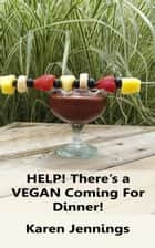 HELP! There's a VEGAN Coming For Dinner! ebook by Karen Jennings