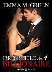 Irresistible Billionaire - Part 4 ebook by Emma M. Green
