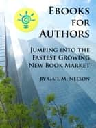 E-Books for Authors: Jumping into the Fastest Growing New Book Market ebook by Gail Nelson