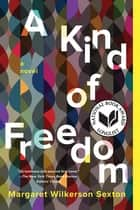 A Kind of Freedom - A Novel ebook by Margaret Wilkerson Sexton