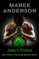 Jade's Choice - The Crystal Warriors, #3 ebook by Maree Anderson