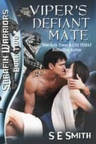 Viper's Defiant Mate: Sarafin Warriors, Book 2 - A Sarafin Warriors Novel ebook by S.E. Smith