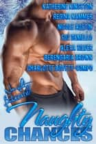 Naughty Chances - Take a Chance on Romance ebook by Katherine Kingston, Regina Kammer, Nicole Austin,...