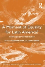 A Moment of Equality for Latin America? - Challenges for Redistribution ebook by Barbara Fritz, Lena Lavinas