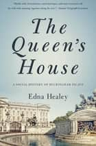 The Queen's House - A Social History of Buckingham Palace ebook by Edna Healey