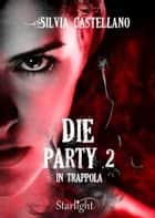 Die Party 2 - In trappola (Collana Starlight) eBook by Silvia Castellano