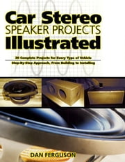 Car Stereo Speaker Projects Illustrated ebook by Ferguson, Daniel