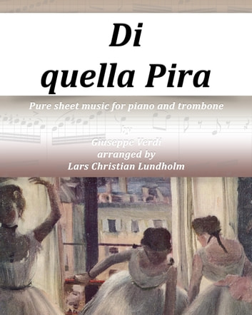 Di quella Pira Pure sheet music for piano and trombone by Giuseppe Verdi arranged by Lars Christian Lundholm ebook by Pure Sheet Music