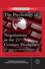 The Psychology of Negotiations in the 21st Century Workplace - New Challenges and New Solutions ebook by Barry M. Goldman,Debra L. Shapiro