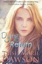 Dying to Return - The Station Series, #3 ebook by Trish Marie Dawson